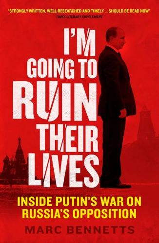 I'm Going to Ruin Their Lives: Inside Putin's War on Russia's Opposition (Paperback)