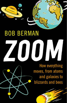 Zoom: How Everything Moves, from Atoms and Galaxies to Blizzards and Bees (Paperback)