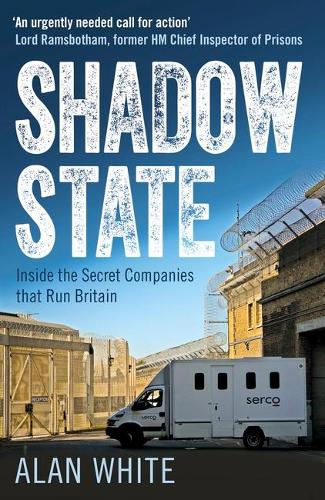 Shadow State: Inside the Secret Companies that Run Britain (Paperback)