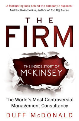 The Firm: The Inside Story of McKinsey, The World's Most Controversial Management Consultancy (Paperback)
