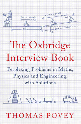 The Oxbridge Interview Book: Perplexing Problems in Maths, Physics and Engineering, with Solutions (Hardback)