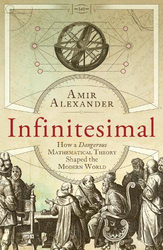 Infinitesimal: How a Dangerous Mathematical Theory Shaped the Modern World (Paperback)