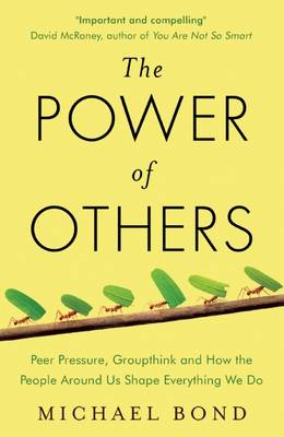 The Power of Others: Peer Pressure, Groupthink, and How the People Around Us Shape Everything We Do (Paperback)