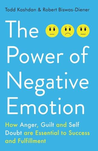 The Power of Negative Emotion: How Anger, Guilt, and Self Doubt are Essential to Success and Fulfillment (Paperback)