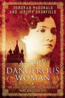 A Very Dangerous Woman: The Lives, Loves and Lies of Russia's Most Seductive Spy (Hardback)