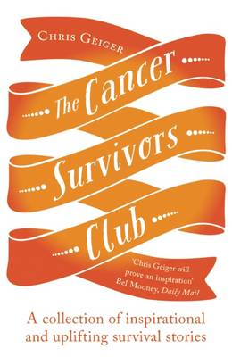 The Cancer Survivors Club: A collection of inspirational and uplifting stories (Paperback)