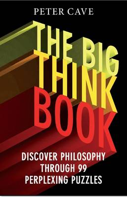The Big Think Book: Discover Philosophy Through 99 Perplexing Problems (Paperback)