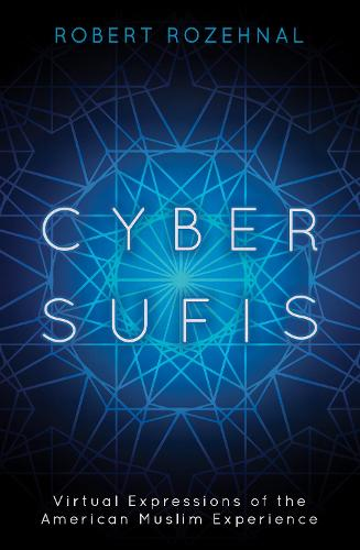 Cyber Sufis: Virtual Expressions of the American Muslim Experience - Islam in the Twenty-First Century (Paperback)