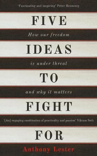 Five Ideas to Fight For: How Our Freedom is Under Threat and Why it Matters (Hardback)