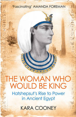 The Woman Who Would be King: Hatshepsut's Rise to Power in Ancient Egypt (Paperback)