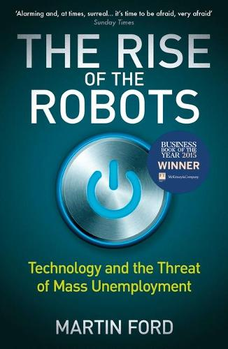 The Rise of the Robots: Technology and the Threat of Mass Unemployment (Paperback)