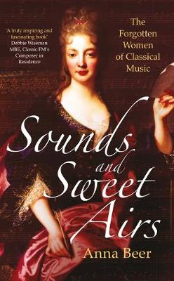 Sounds and Sweet Airs: The Forgotten Women of Classical Music (Hardback)