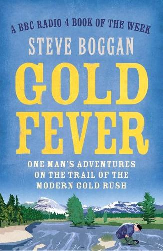 Gold Fever: One Man's Adventures on the Trail of the Modern Gold Rush (Paperback)