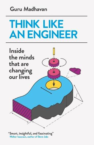 Think Like An Engineer: Inside the Minds that are Changing our Lives (Paperback)