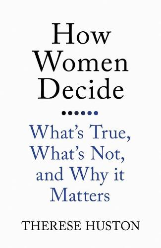 How Women Decide: What's True, What's Not, and Why It Matters (Paperback)