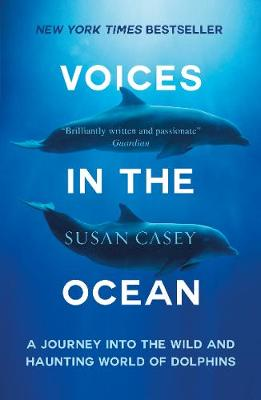 Voices in the Ocean: A Journey into the Wild and Haunting World of Dolphins (Paperback)