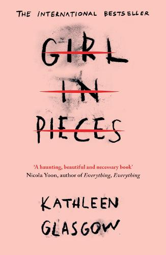 Girl in Pieces: 'A haunting, beautiful and necessary book' Nicola Yoon, author of Everything, Everything (Paperback)