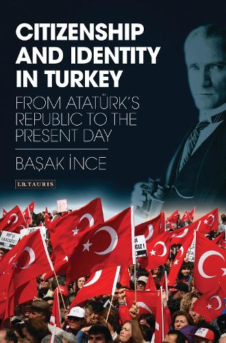 Citizenship and Identity in Turkey: From Ataturk's Republic to the Present Day - Library of Modern Turkey (Hardback)