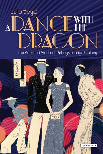 A Dance with the Dragon: The Vanished World of Peking's Foreign Colony (Hardback)