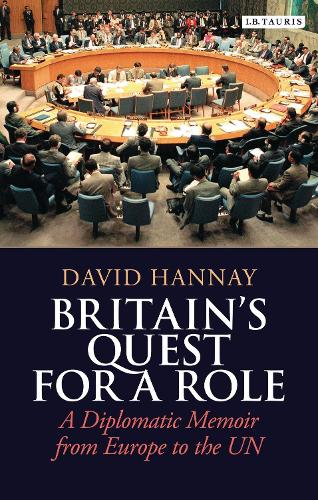 Britain's Quest for a Role: A Diplomatic Memoir from Europe to the UN (Hardback)