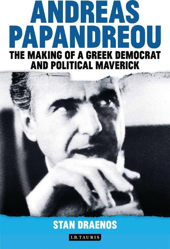 Andreas Papandreou: The Making of a Greek Democrat and Political Maverick (Hardback)