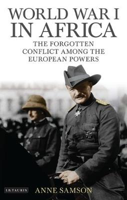 World War I in Africa: The Forgotten Conflict Among the European Powers - International Library of Twentieth Century History Vol. 50 (Hardback)