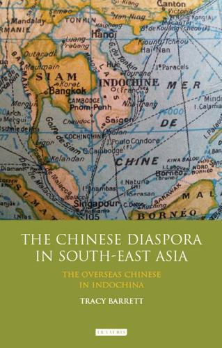 The Chinese Diaspora in South-East Asia: The Overseas Chinese in IndoChina - Library of Modern China Studies v. 1 (Hardback)