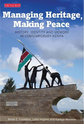 Managing Heritage, Making Peace: History, Identity and Memory in Contemporary Kenya (Hardback)
