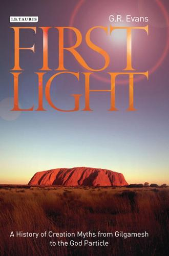 First Light: A History of Creation Myths from Gilgamesh to the God-particle (Hardback)