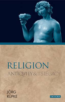 Religion: Antiquity and Its Legacy - Ancients and Moderns (Hardback)