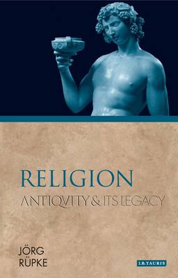 Religion: Antiquity and Its Legacy - Ancients and Moderns (Paperback)
