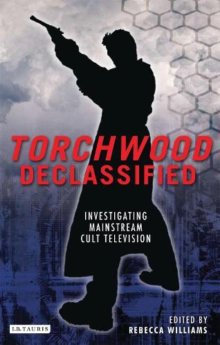 Torchwood Declassified: Investigating Mainstream Cult Television - Investigating Cult TV Series (Hardback)