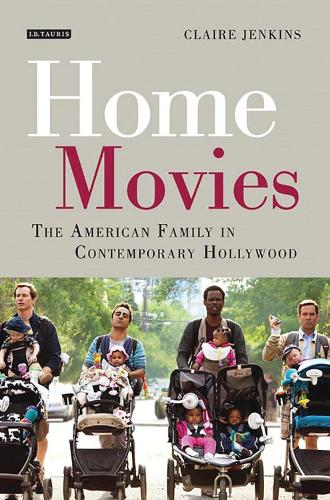 Home Movies: The American Family in Contemporary Hollywood Cinema (Hardback)