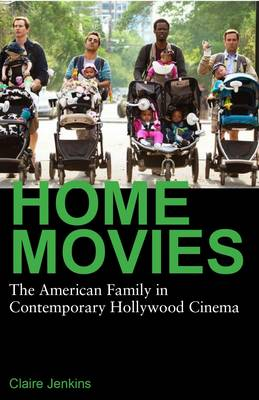 Home Movies: The American Family in Contemporary Hollywood Cinema (Paperback)