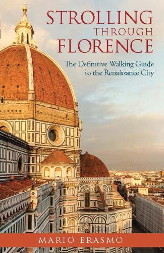Strolling Through Florence: The Definitive Walking Guide to the Renaissance City - Strolling Through (Paperback)