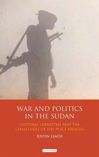 War and Politics in Sudan: Cultural Identities and the Challenges of the Peace Process - International Library of African Studies v. 36 (Hardback)