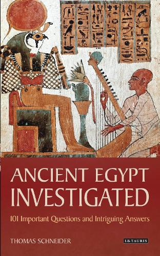 Ancient Egypt Investigated: 101 Important Questions and Intriguing Answers (Hardback)