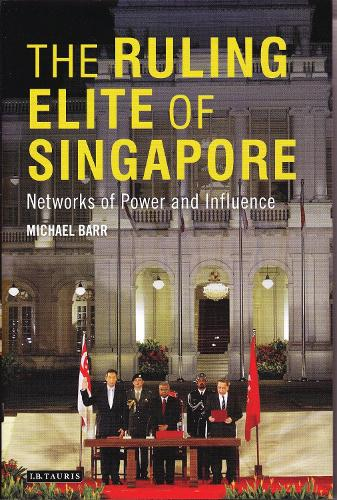 The Ruling Elite of Singapore: Networks of Power and Influence (Hardback)