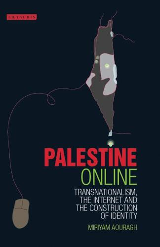 Palestine Online: Transnationalism, the Internet and the Construction of Identity - Library of Modern Middle East Studies v. 90 (Paperback)