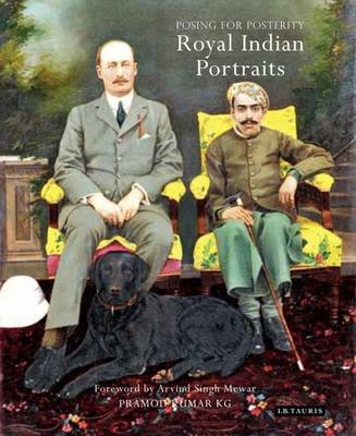 Posing for Posterity: Royal Indian Portraits (Hardback)