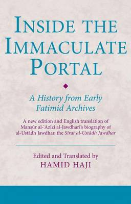 Inside the Immaculate Portal: A History from Early Fatimid Archives - Ismaili Texts and Translations v. 16 (Hardback)