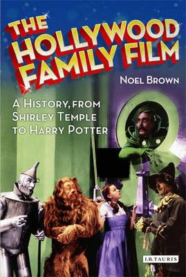The Hollywood Family Film: A History, from Shirley Temple to Harry Potter - Cinema and Society (Hardback)