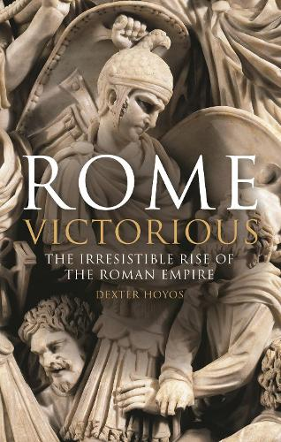 Rome Victorious: The Irresistible Rise of the Roman Empire (Hardback)