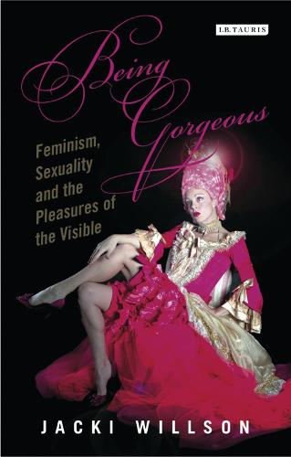 Being Gorgeous: Feminism, Sexuality and the Pleasures of the Visual (Paperback)