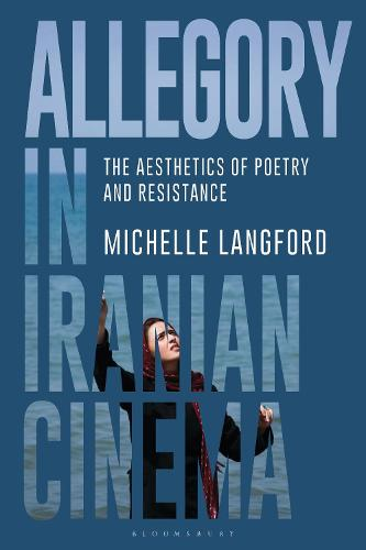 Allegory in Iranian Cinema: The Aesthetics of Poetry and Resistance - International Library of the Moving Image (Hardback)