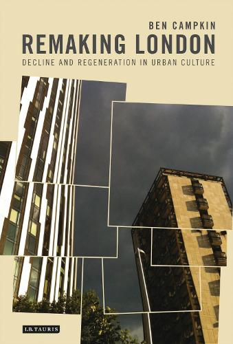 Remaking London: Decline and Regeneration in Urban Culture (Paperback)