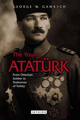 The Young Ataturk: From Ottoman Soldier to Statesman of Turkey (Hardback)