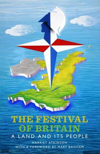 The Festival of Britain: A Land and Its People (Hardback)