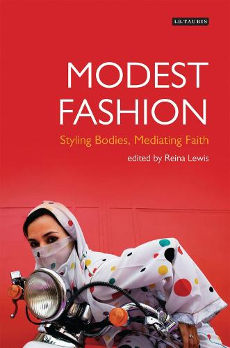 Modest Fashion: Styling Bodies, Mediating Faith - Dress Cultures (Paperback)