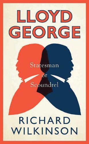 Lloyd George: Statesman or Scoundrel (Hardback)